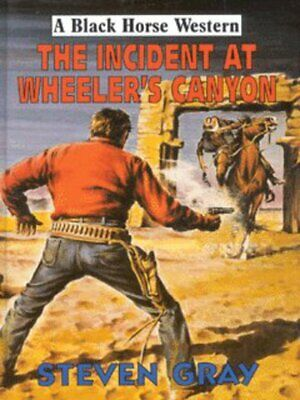 A black horse western: The incident at Wheeler's Canyon by Steven Gray