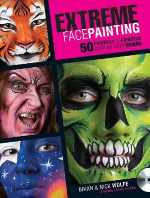 NEW Extreme Face Painting By BRIAN WOLFE Paperback Free Shipping