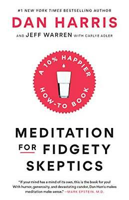 DAN HARRIS: Meditation for Fidgety Skeptics: A 10% Happier How-to Book PAPERBACK