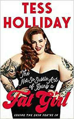 The Not So Subtle Art of Being a Fat Girl: Loving the Skin You're In, New, Holli