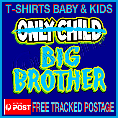 ONLY CHILD  BIG BROTHER - Pregnancy Annoucement TShirt Tops Size 0 -12 BROTHER