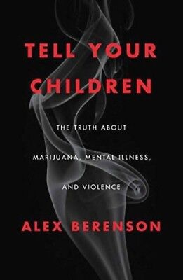 Alex Berenson ~ Tell Your Children: The Truth About Marijuana, Mental Illness,