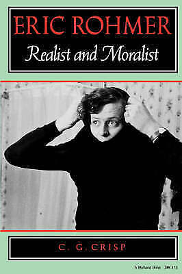 Crisp, C. G. : Eric Rohmer: Realist and Moralist (A Mid