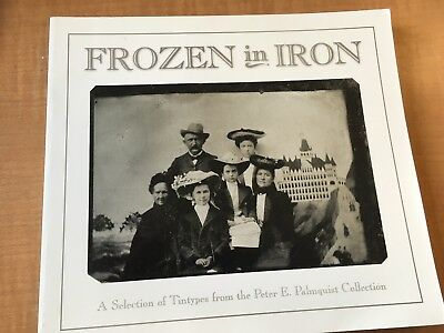 2001 FROZEN IN IRON Tintypes from the Peter E Palmquist Collection 1st ed 1/300