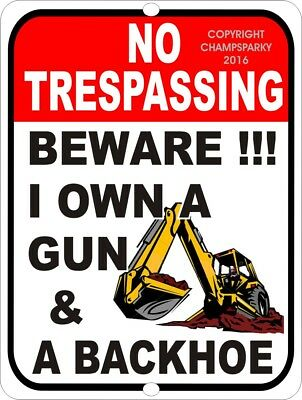 """NO Trespassing I Own A Gun And A Backhoe Funny Security Sign 9"""" x 12"""""""