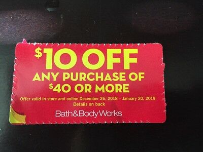 $10 Bath and & Body Works Coupon off any $40  exp 1-20-19 IN STORE or ONLINE