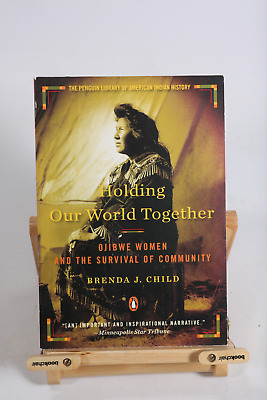 Holding Our World Together Ojibwe Women and the Survival of Community New Book