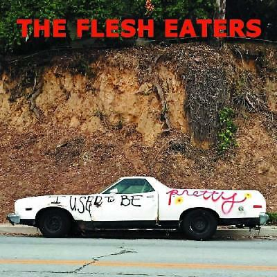 The Flesh Eaters - I Used To Be Pretty Cd Album New (18Th Jan)