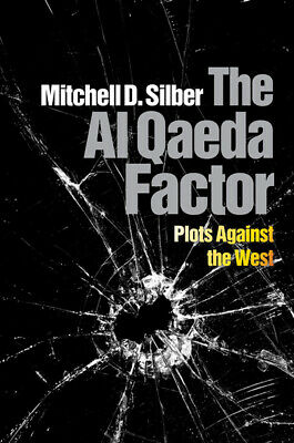 The Al Qaeda factor: plots against the West by Mitchell D Silber (Hardback)