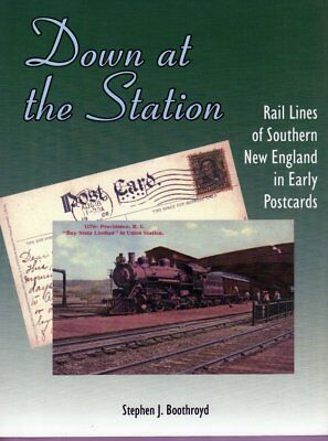 Down at the Station by Stephen J. Boothroyd Rail lines Southern New England