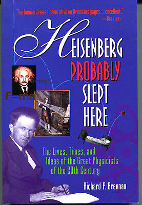 Heisenberg Probably Slept Here : Lives, Times, and Ideas of the Great Physicists