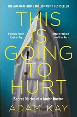 This is Going to Hurt: Secret Diaries of a Junior Doctor Paperback – 19 Apr 2018