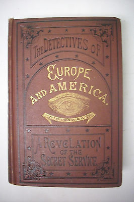 1890 DETECTIVES OF EUROPE AND AMERICA Life in the Secret Service * Illustrated
