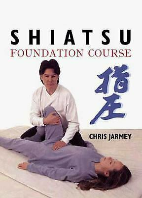 Shiatsu Foundation Course by Jarmey, Chris