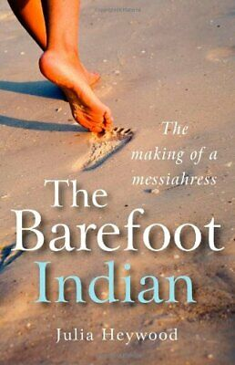 The Barefoot Indian: The Making of a Messiahress By Julia Heywood