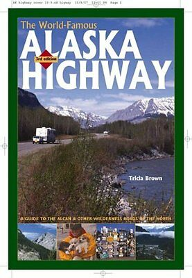 The World-Famous Alaska Highway: A Guide to the Alcan & Other Roads North BOOK .