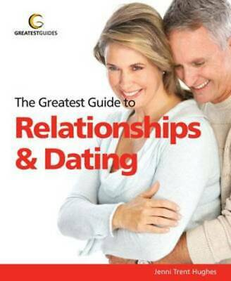 The greatest guide to relationships and dating by Jenni Trent-Hughes (Paperback
