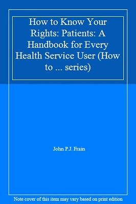 How to Know Your Rights: Patients: A Handbook for Every Health Service User (Ho