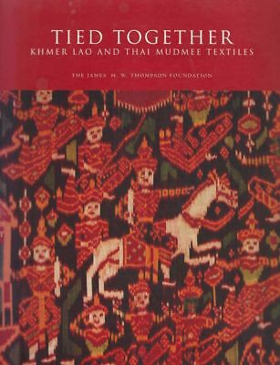 BOOK - Tied Together Khmer Lao and Thai Mudmee Textiles 2004