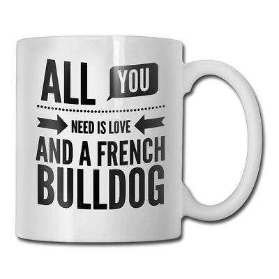All You Need Is Love And A French Bulldog coffee cup