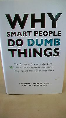 Why Smart People Do Dumb Things : The Greatest Business Blunders, how They...