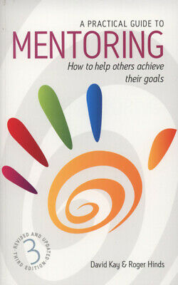 A practical guide to mentoring: how to help others achieve their goals by David