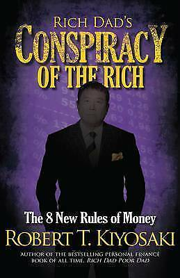 Rich Dad's Conspiracy of the Rich: the 8 New Rules of Money by Robert T Kiyosaki