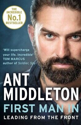 Ant Middleton - First Man In : Leading from the Front