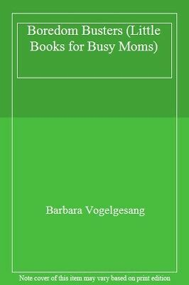 Boredom Busters (Little Books for Busy Moms) By Barbara Vogelgesang