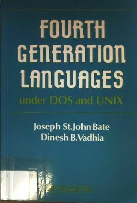 Fourth Generation Languages under DOS and Unix. Bate, Joseph St.John and Dinesh