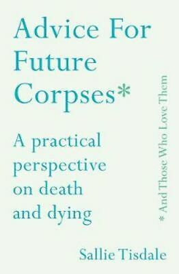 NEW Advice for Future Corpses (and Those Who Love Them) By Sallie Tisdale