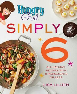 Hungry Girl Simply 6 All-Natural Recipes with 6 Ingredients or Less [PDF]