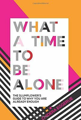 What a Time to be Alone by Chidera Eggerue (Hardback, 2018) 9781787132115
