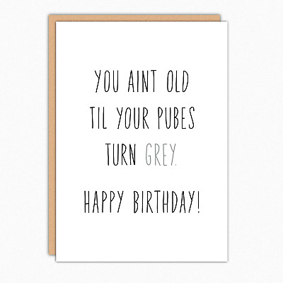Funny Birthday Card 30th Cards 40th Pubes Turn Grey