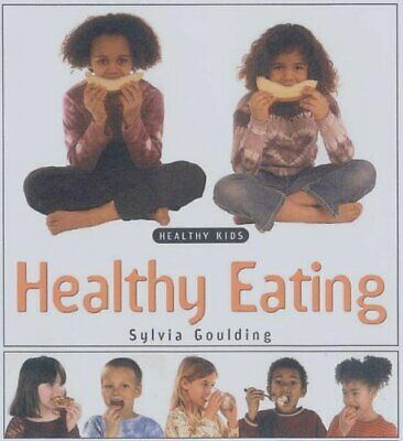 Healthy Eating (Healthy Kids) By Sylvia Goulding
