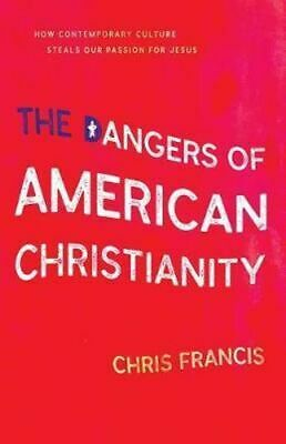 NEW The Dangers of American Christianity By Chris Francis Paperback