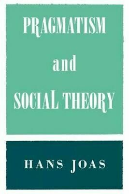 NEW Pragmatism and Social Theory By Hans Joas Paperback Free Shipping