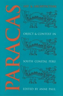 NEW BOOK - Paracas Art and Architecture Object and Context in South Coastal Peru