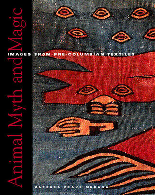 NEW BOOK - Animal Myth and Magic Images from Pre-Columbian Textiles 2005