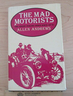 The Mad Motorist The Great Peking-Paris Race of '07 by Allen Andrews 1980