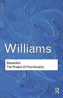 Descartes: The Project of Pure Enquiry by Bernard Williams (Paperback, 2014)