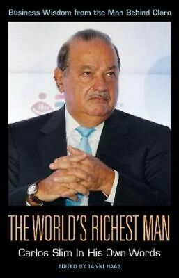NEW The World's Richest Man: Carlos Slim In His Own Words By Tanni Haas Paperbac