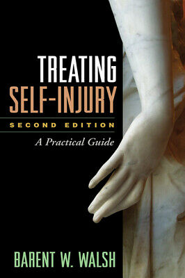 Treating self-injury: a practical guide by Barent W Walsh (Hardback)