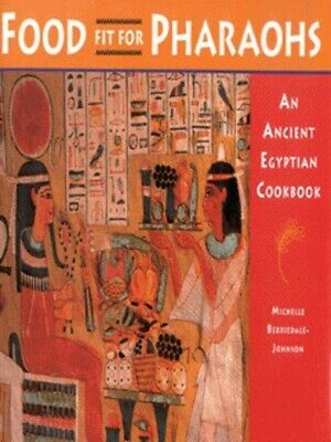 Food fit for pharaohs: an ancient Egyptian cookbook by Michelle Amazing Value