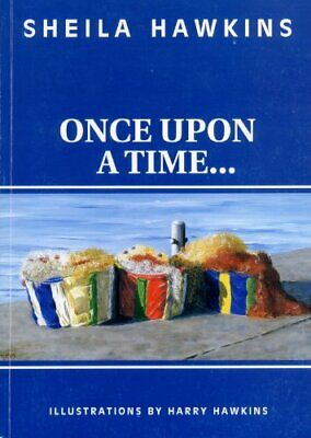 Once upon a Time ... By Sheila Hawkins