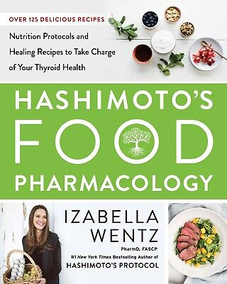 Hashimoto's Food Pharmacology:Nutrition Protocols and Healing Recipes [PDF] E-De