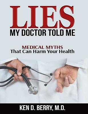 Lies My Doctor Told Me 2017 by Ken D. Berry MD (E-B0K  E-MAILED) #20