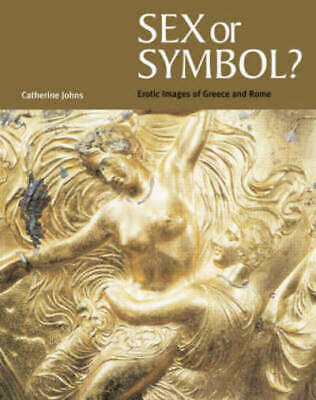 Sex or symbol?: erotic images of Greece and Rome by Catherine Johns (Paperback