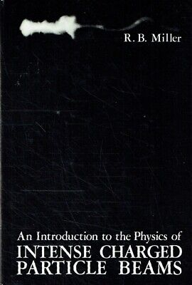 Miller, R. - An Introduction to the Physics of Intense Charged Particle Beams