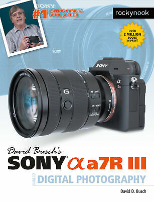 David Busch's Sony A7R III Guide to Digital Photography